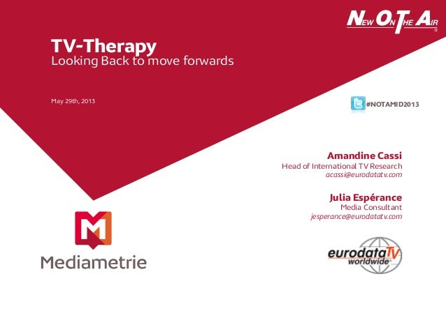 TV-TherapyLooking Back to move forwardsMay 29th, 2013Amandine CassiHead of International TV Researchacassi@eurodatatv.comJ...