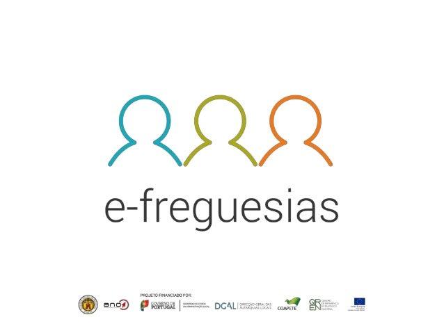 Nota Introdutória O Portal e-freguesias é o resultado do Projeto de Modernização Administrativa das Freguesias, promovido ...