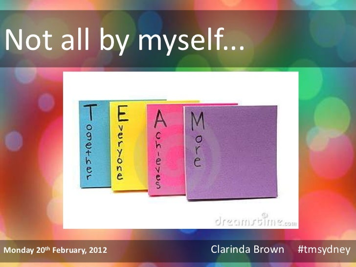 Not all by myself...Monday 20th February, 2012   Clarinda Brown   #tmsydney
