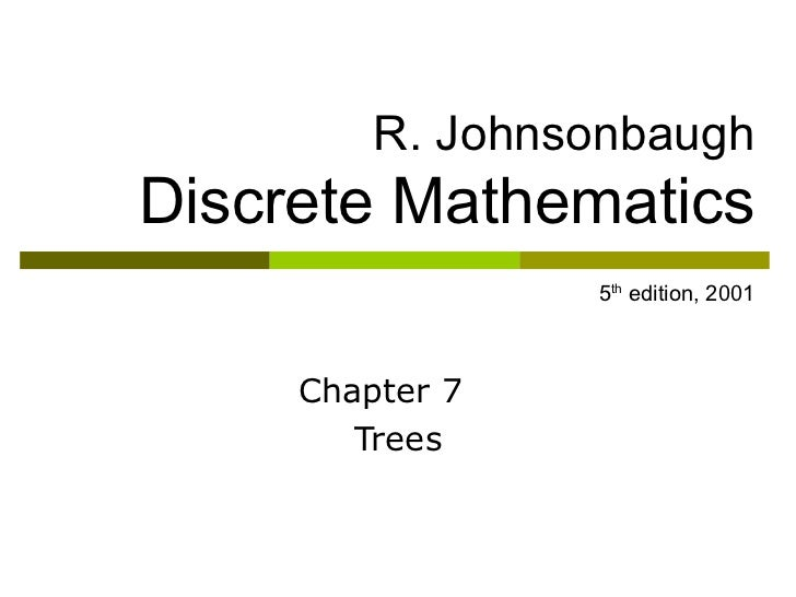 R. Johnsonbaugh Discrete Mathematics   5 th  edition, 2001 Chapter 7  Trees