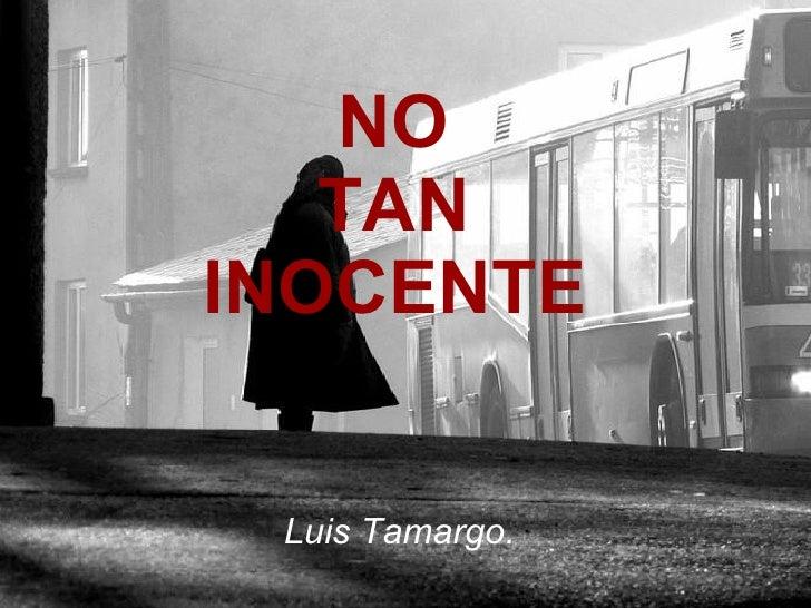 NO  TAN  INOCENTE   Luis Tamargo.