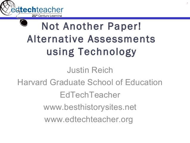 Not Another Paper!  Alternative Assessments      using Technology            Justin ReichHarvard Graduate School of Educat...