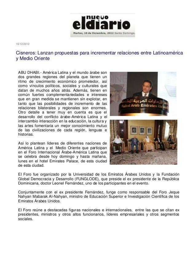 16/12/2012Cisneros: Lanzan propuestas para incrementar relaciones entre Latinoaméricay Medio Oriente ABU DHABI.- América L...