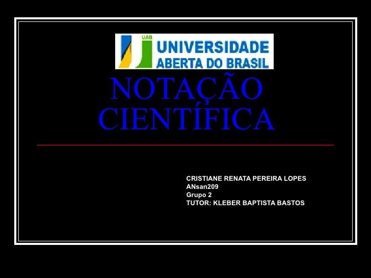 NOTAÇÃO CIENTÍFICA CRISTIANE RENATA PEREIRA LOPES ANsan209 Grupo 2 TUTOR: KLEBER BAPTISTA BASTOS