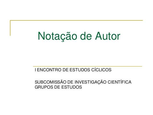 Notação de AutorI ENCONTRO DE ESTUDOS CÍCLICOSSUBCOMISSÃO DE INVESTIGAÇÃO CIENTÍFICAGRUPOS DE ESTUDOS