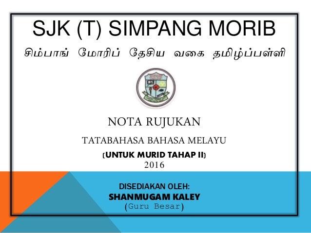 SJK (T) SIMPANG MORIB சிம்பாங் ம ாரிப் மேசிய வகை ேமிழ்ப்பள்ளி NOTA RUJUKAN TATABAHASA BAHASA MELAYU (UNTUK MURID TAHAP II)...