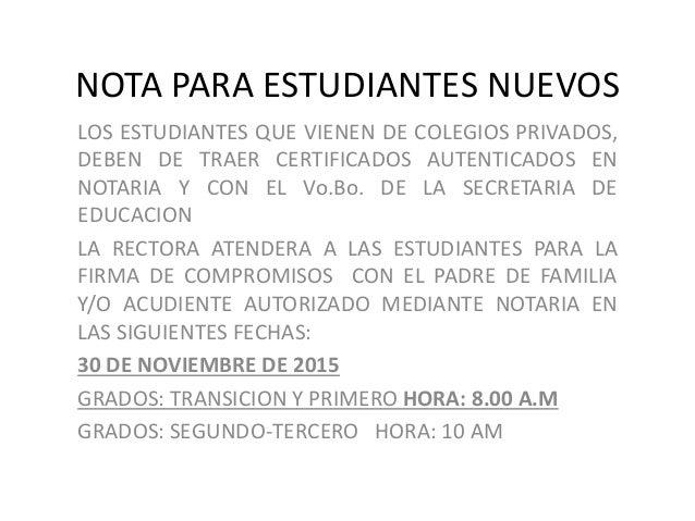 NOTA PARA ESTUDIANTES NUEVOS LOS ESTUDIANTES QUE VIENEN DE COLEGIOS PRIVADOS, DEBEN DE TRAER CERTIFICADOS AUTENTICADOS EN ...