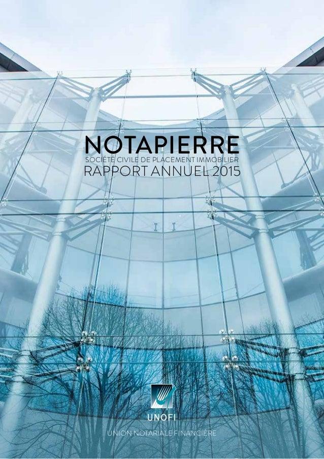 UNION NOTARIALE FINANCIÈRE NOTAPIERRESOCIÉTÉ CIVILE DE PLACEMENT IMMOBILIER RAPPORT ANNUEL 2015