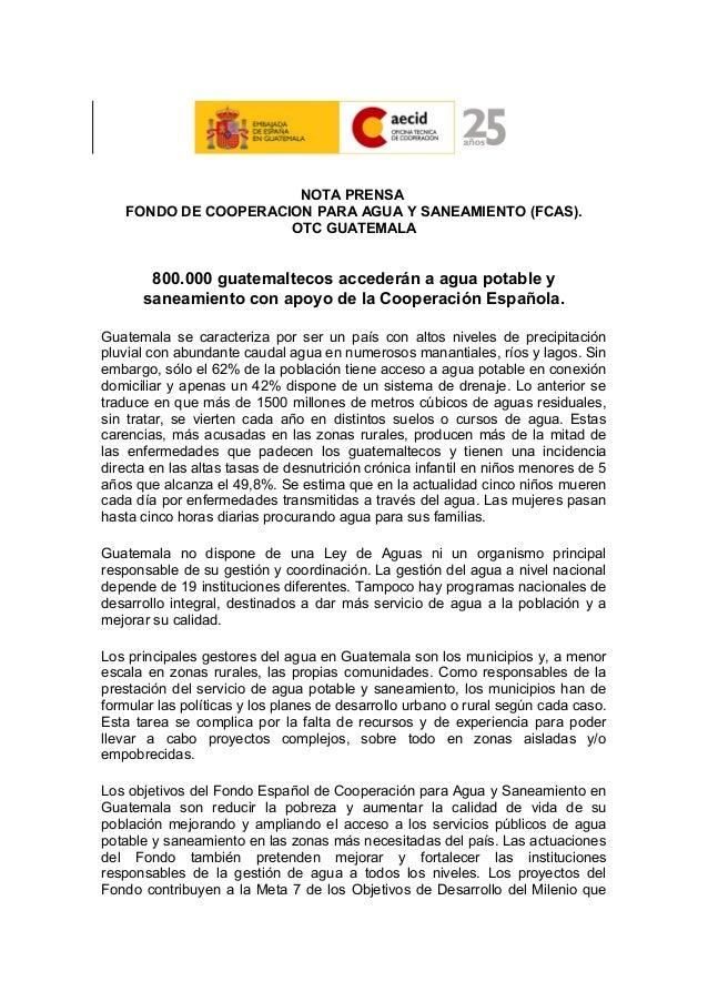 NOTA PRENSA FONDO DE COOPERACION PARA AGUA Y SANEAMIENTO (FCAS). OTC GUATEMALA 800.000 guatemaltecos accederán a agua pota...