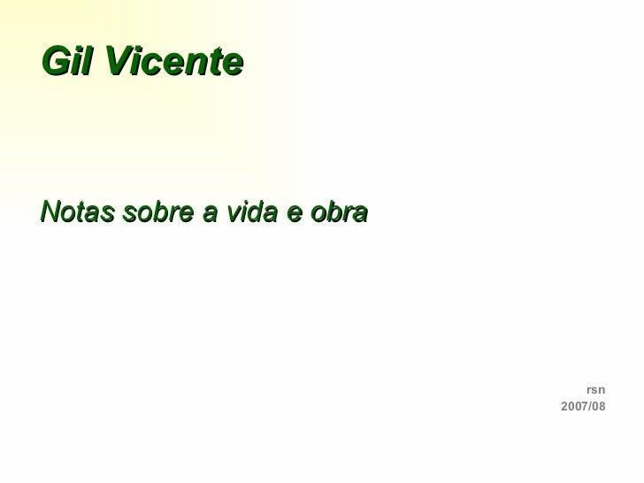 Gil Vicente <ul><li>Notas sobre a vida e obra </li></ul><ul><li>rsn </li></ul><ul><li>2007/08 </li></ul>