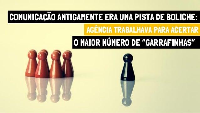 """COMUNICAÇÃO ANTIGAMENTE ERA UMA PISTA DE BOLICHE: AGÊNCIA TRABALHAVA PARA ACERTAR O MAIOR NÚMERO DE """"GARRAFINHAS"""""""