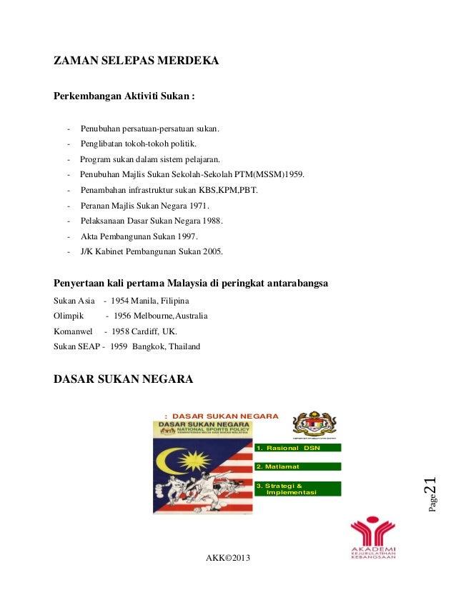 AKK©2013 Page21 ZAMAN SELEPAS MERDEKA Perkembangan Aktiviti Sukan : - Penubuhan persatuan-persatuan sukan. - Penglibatan t...