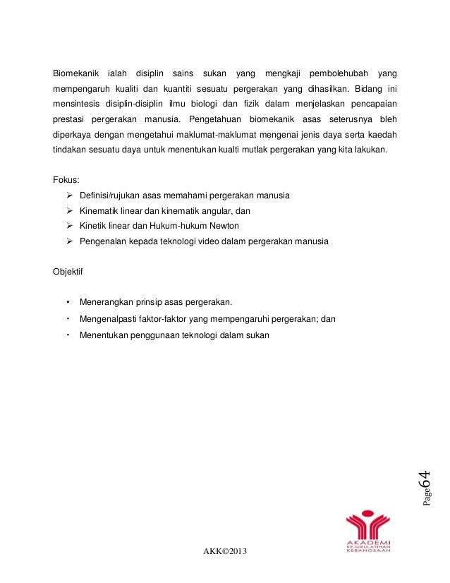 AKK©2013 Page64 Biomekanik ialah disiplin sains sukan yang mengkaji pembolehubah yang mempengaruh kualiti dan kuantiti ses...