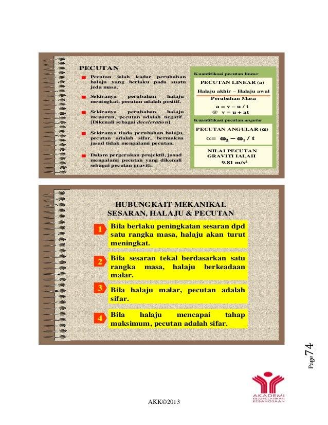 AKK©2013 Page74 PECUTAN Sekiranya perubahan halaju meningkat, pecutan adalah positif. Pecutan ialah kadar perubahan halaju...