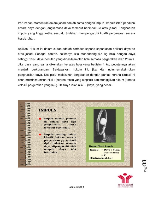 AKK©2013 Page88 Perubahan momentum dalam jasad adalah sama dengan impuls. Impuls ialah panduan antara daya dengan jangkama...