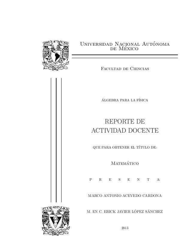 Universidad Nacional Aut´onoma de M´exico Facultad de Ciencias ´ALGEBRA PARA LA F´ISICA REPORTE DE ACTIVIDAD DOCENTE QUE P...