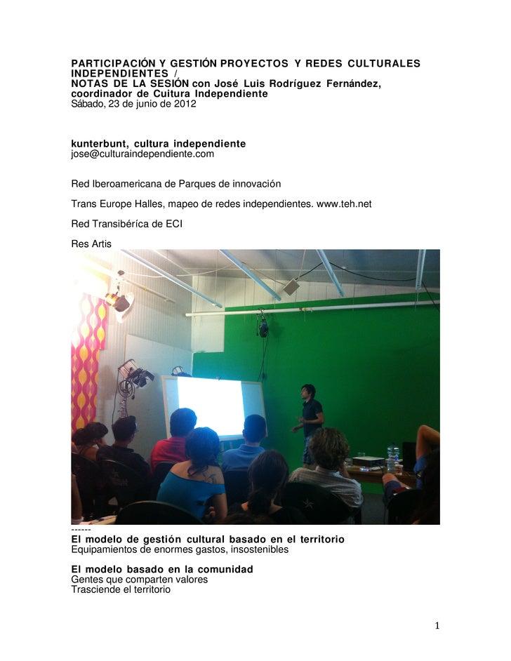 PARTICIPACIÓN Y GESTIÓN PROYECTOS Y REDES CULTURALESINDEPENDIENTES /NOTAS DE LA SESIÓN con José Luis Rodríguez Fernández,c...