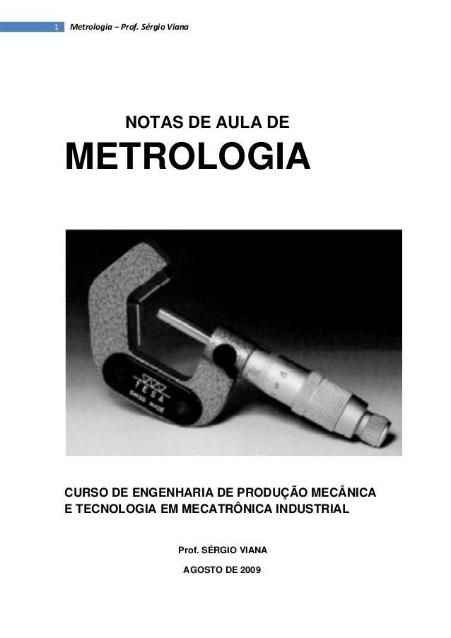 1 Metrologia–Prof. SérgioViana NOTAS DE AULA DE METROLOGIA CURSO DE ENGENHARIA DE PRODUÇÃO MECÂNICA E TECNOLOGIA EM...