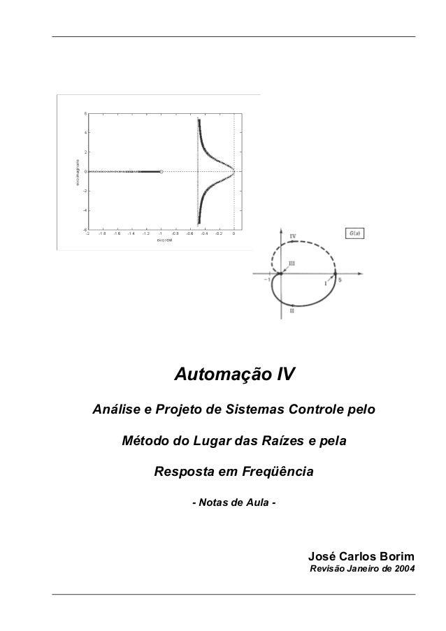 Automação IV Análise e Projeto de Sistemas Controle pelo Método do Lugar das Raízes e pela Resposta em Freqüência - Notas ...