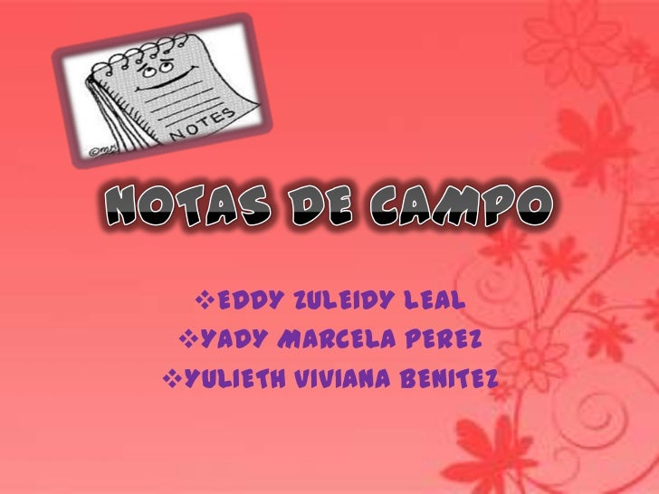 NOTAS DE CAMPO<br /><ul><li>EDDY ZULEIDY LEAL