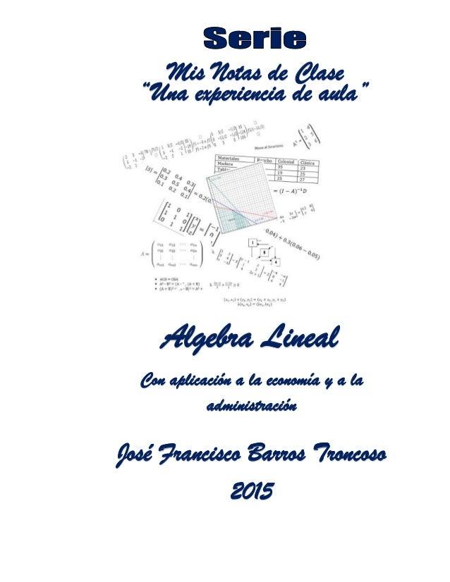 """Mis Notas de Clase """"Una experiencia de aula"""" José Francisco Barros Troncoso Algebra Lineal Con aplicación a la economía y ..."""