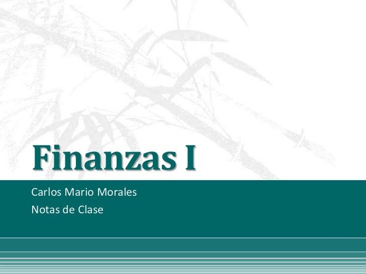 Finanzas ICarlos Mario MoralesNotas de Clase