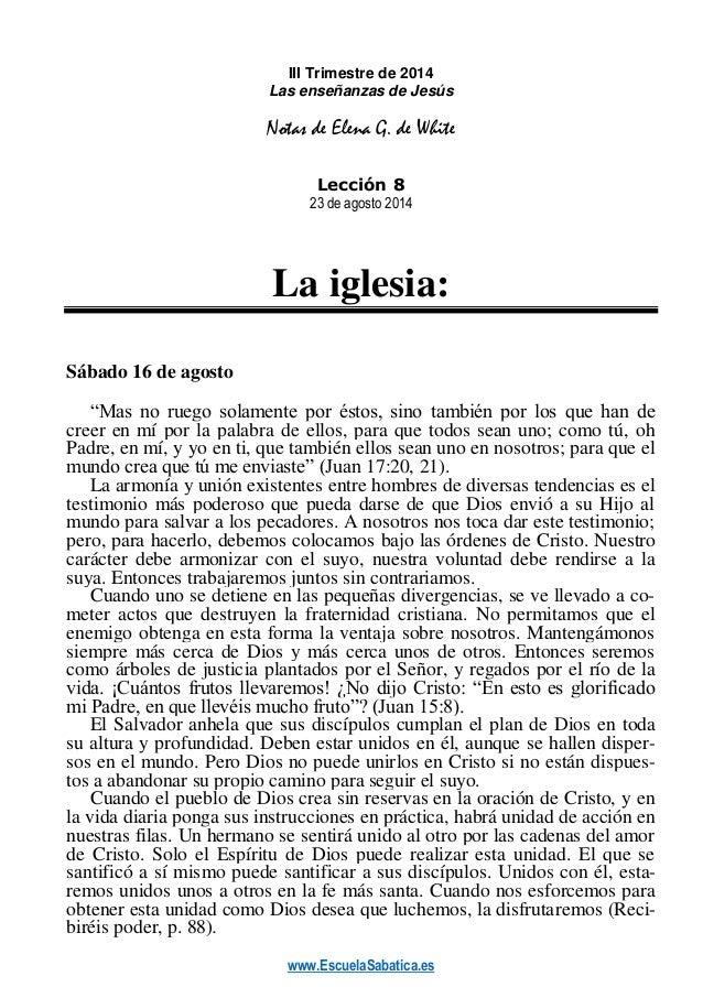 www.EscuelaSabatica.es III Trimestre de 2014 Las enseñanzas de Jesús Notas de Elena G. de White Lección 8 23 de agosto 201...