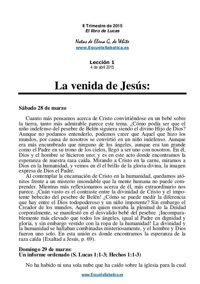 www.EscuelaSabatica.es II Trimestre de 2015 El libro de Lucas Notas de Elena G. de White www.EscuelaSabatica.es Lección 1 ...