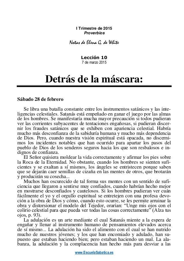 www.EscuelaSabatica.es I Trimestre de 2015 Proverbios Notas de Elena G. de White Lección 10 7 de marzo 2015 Detrás de la m...