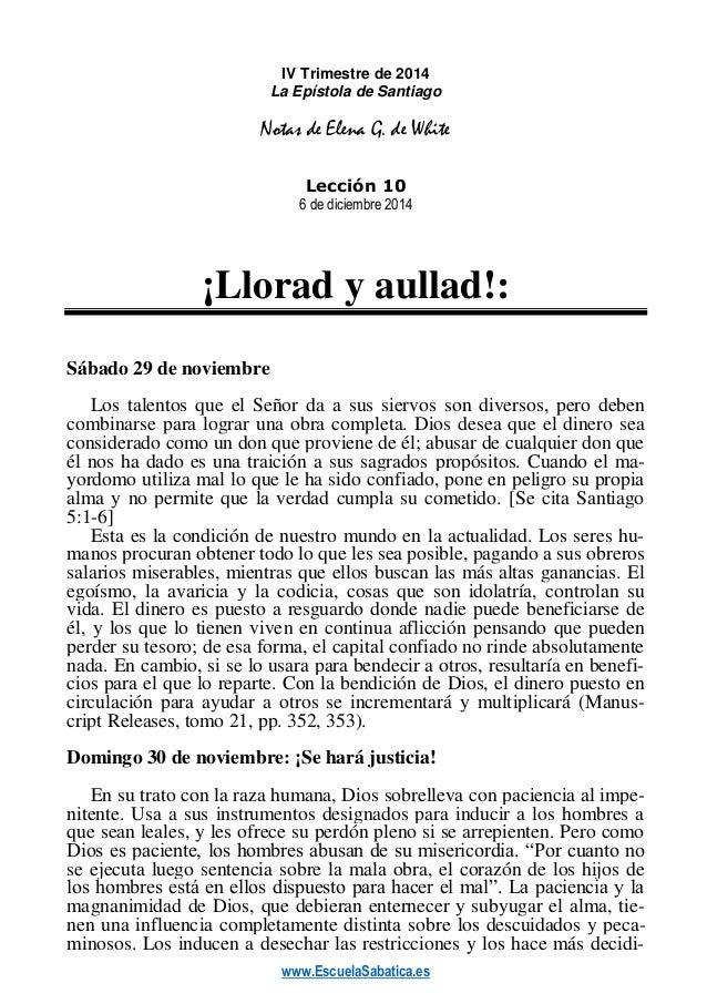 www.EscuelaSabatica.es  IV Trimestre de 2014  La Epístola de Santiago  Notas de Elena G. de White  Lección 10  6 de diciem...