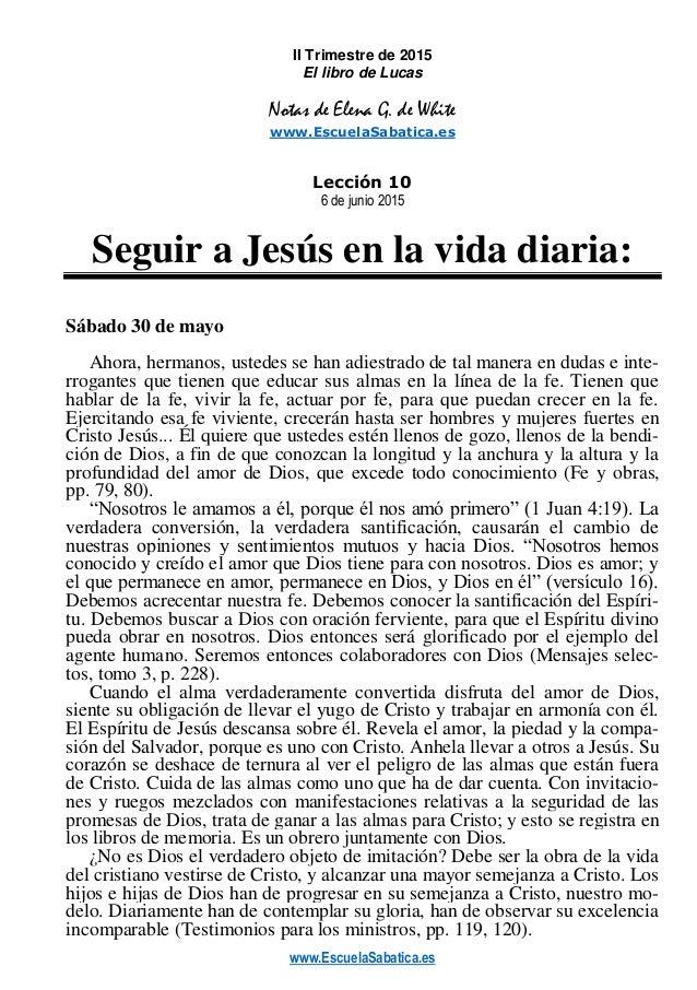 www.EscuelaSabatica.es II Trimestre de 2015 El libro de Lucas Notas de Elena G. de White www.EscuelaSabatica.es Lección 10...