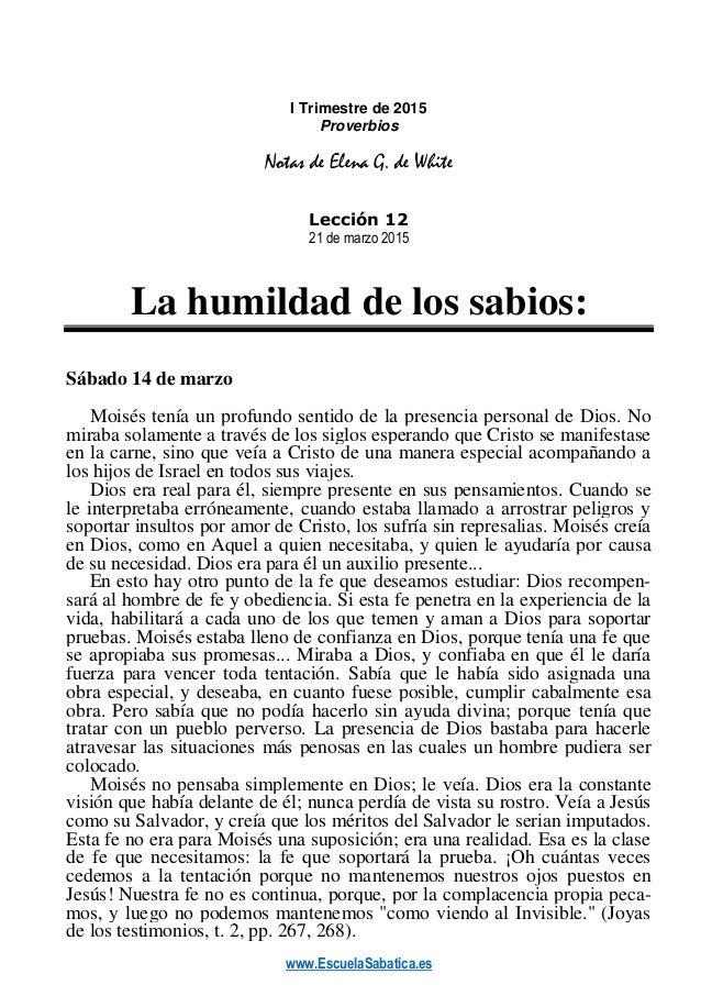 www.EscuelaSabatica.es I Trimestre de 2015 Proverbios Notas de Elena G. de White Lección 12 21 de marzo 2015 La humildad d...