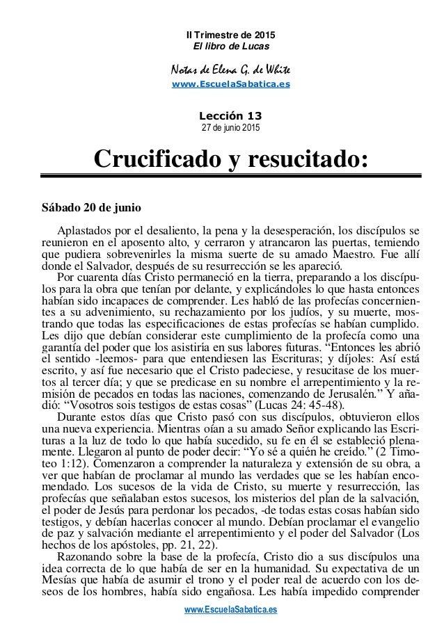 www.EscuelaSabatica.es II Trimestre de 2015 El libro de Lucas Notas de Elena G. de White www.EscuelaSabatica.es Lección 13...