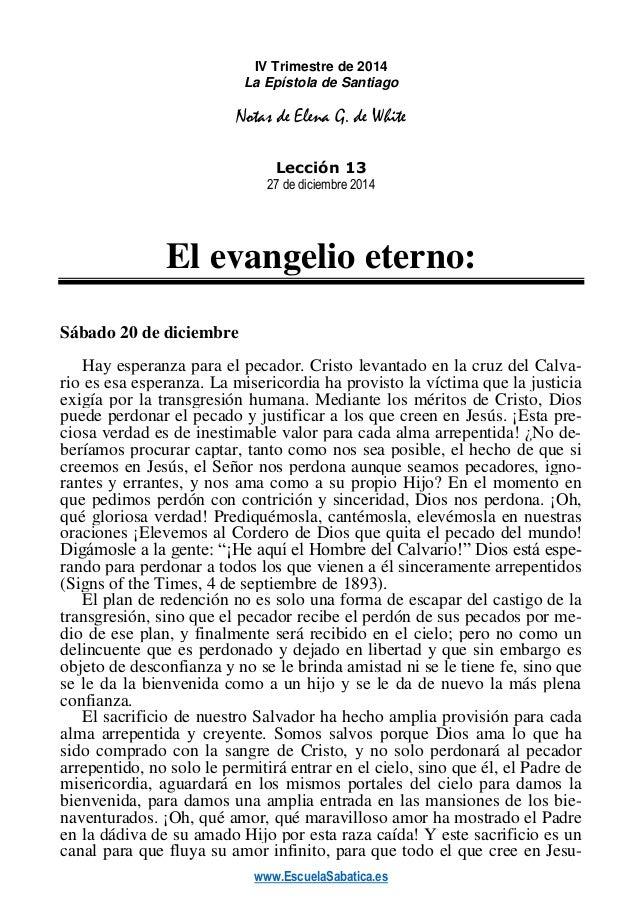 www.EscuelaSabatica.es IV Trimestre de 2014 La Epístola de Santiago Notas de Elena G. de White Lección 13 27 de diciembre ...