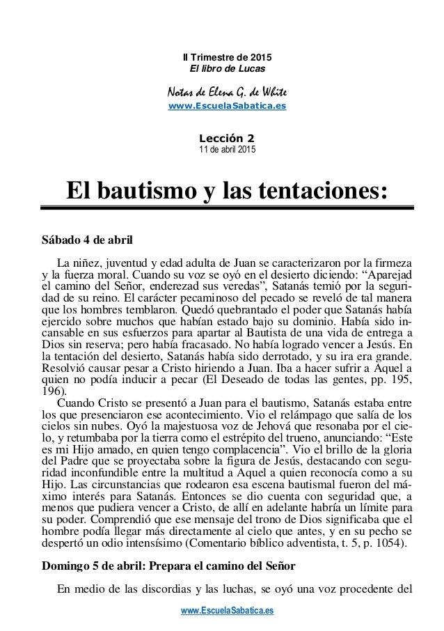 www.EscuelaSabatica.es II Trimestre de 2015 El libro de Lucas Notas de Elena G. de White www.EscuelaSabatica.es Lección 2 ...