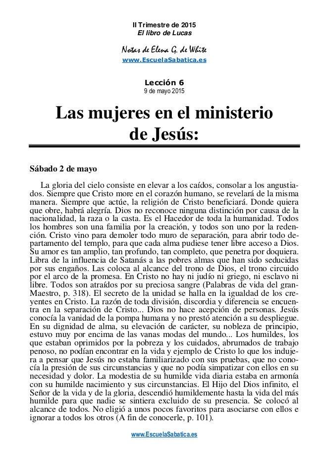 www.EscuelaSabatica.es II Trimestre de 2015 El libro de Lucas Notas de Elena G. de White www.EscuelaSabatica.es Lección 6 ...