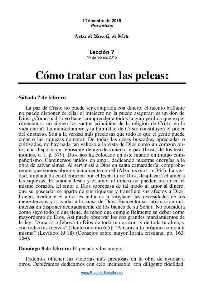 www.EscuelaSabatica.es I Trimestre de 2015 Proverbios Notas de Elena G. de White Lección 7 14 de febrero 2015 Cómo tratar ...