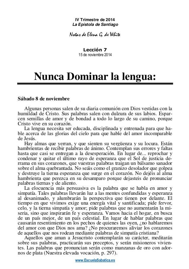 www.EscuelaSabatica.es  IV Trimestre de 2014  La Epístola de Santiago  Notas de Elena G. de White  Lección 7  15 de noviem...