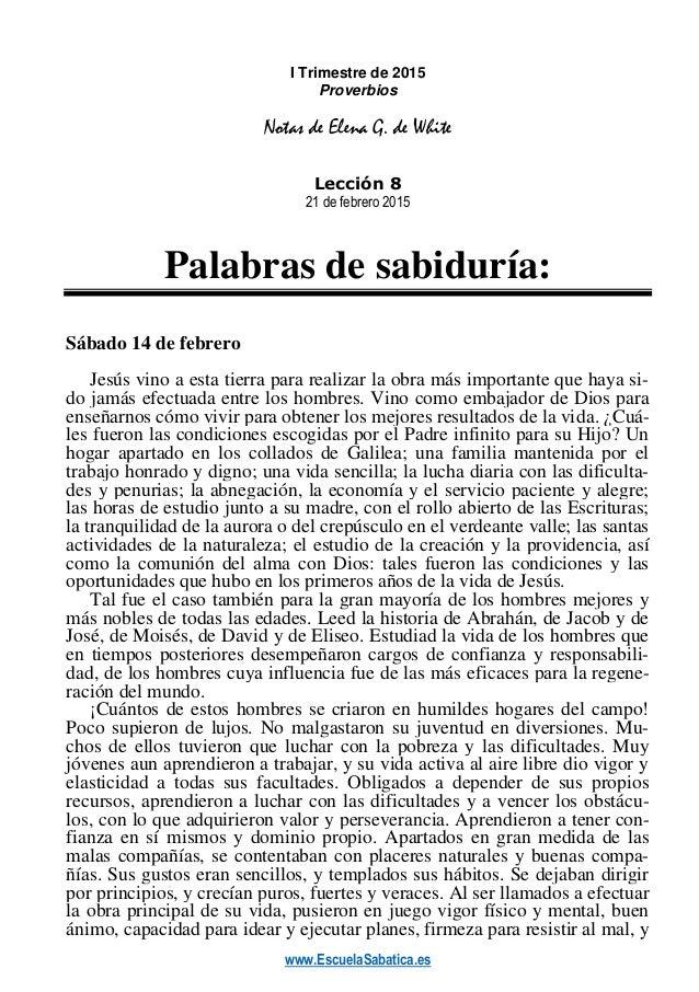 www.EscuelaSabatica.es I Trimestre de 2015 Proverbios Notas de Elena G. de White Lección 8 21 de febrero 2015 Palabras de ...