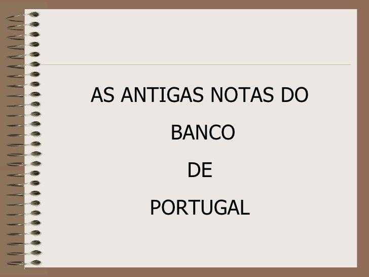 AS ANTIGAS NOTAS DO BANCO DE  PORTUGAL