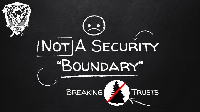 "Not A Security ""Boundary"" Breaking Trusts"