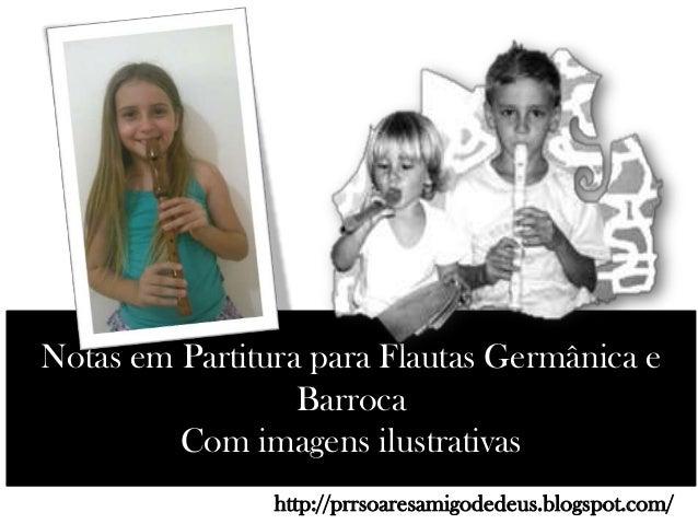 Notas em Partitura para Flautas Germânica e Barroca Com imagens ilustrativas http://prrsoaresamigodedeus.blogspot.com/