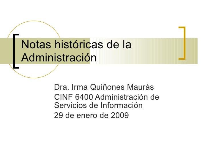 Notas históricas de la Administración Dra. Irma Quiñones Maurás CINF 6400 Administración de Servicios de Información 29 de...
