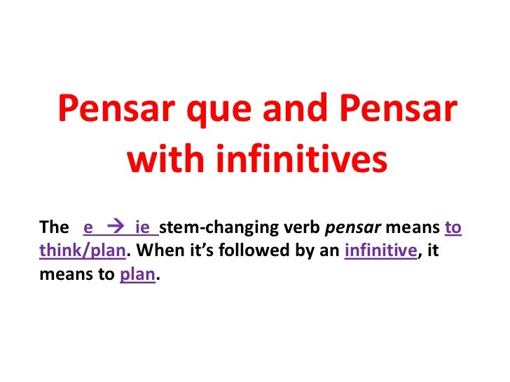 Pensar que and Pensar     with infinitivesThe e  ie stem-changing verb pensar means tothink/plan. When it's followed by a...