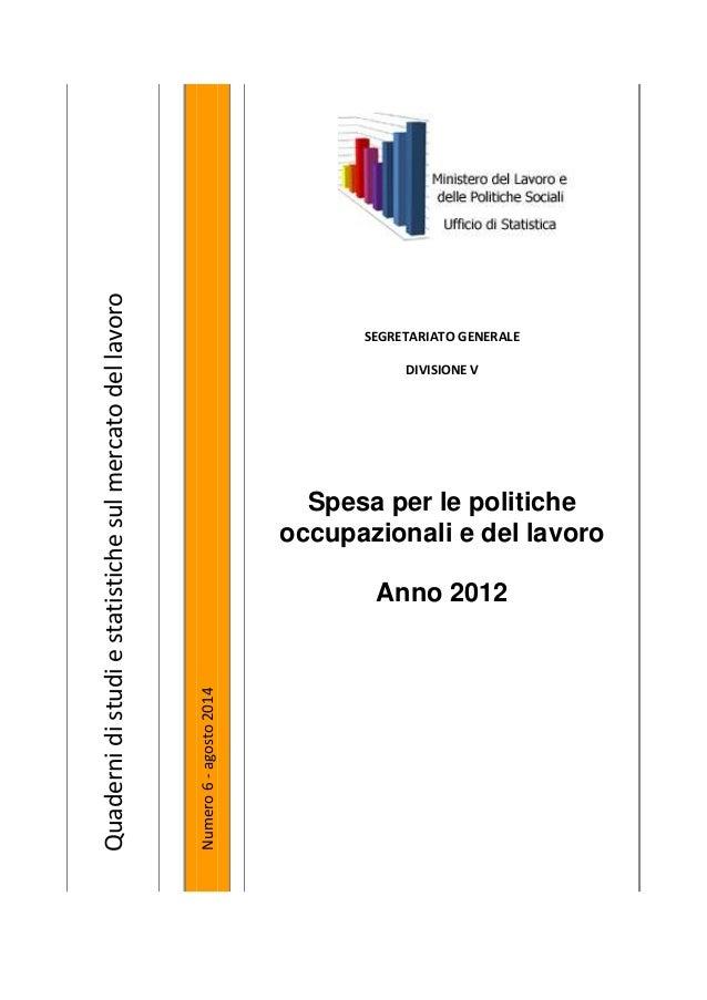 Quadernidistudiestatistichesulmercatodellavoro Numero6-agosto2014 SEGRETARIATO GENERALE DIVISIONE V Spesa per le politiche...