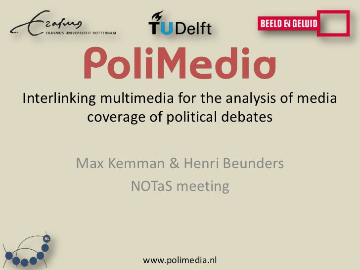 Interlinking multimedia for the analysis of media           coverage of political debates        Max Kemman & Henri Beunde...