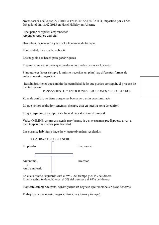 Notas sacadas del curso SECRETO EMPRESAS DE ÉXITO, impartido por CarlosDelgado el día 16/02/2013 en Hotel Holiday en Alica...