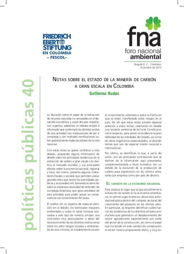 políticas públicas 40  Bogotá D. C., Colombia. Diciembre de 2013  Notas sobre el estado de la minería de carbón a gran esc...