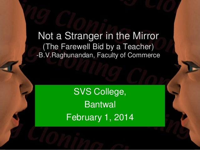 Not a Stranger in the Mirror (The Farewell Bid by a Teacher) -B.V.Raghunandan, Faculty of Commerce  SVS College, Bantwal F...