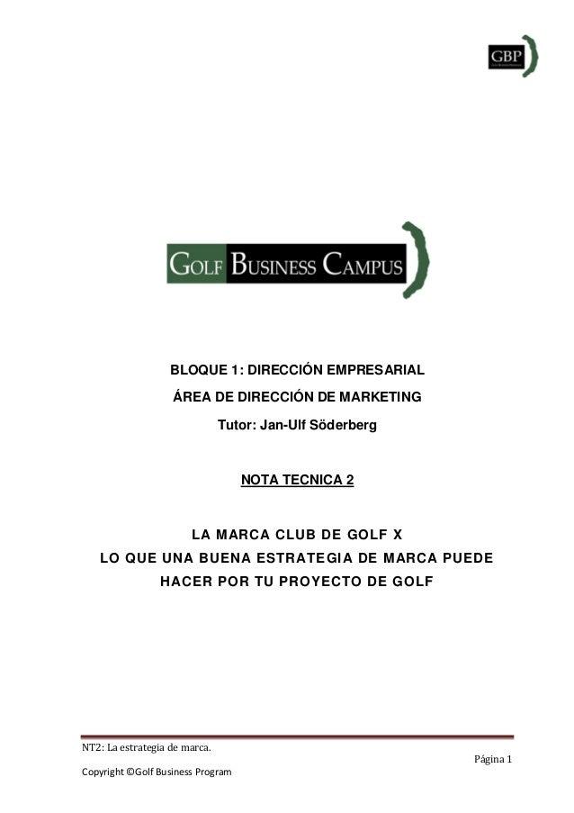 NT2: La estrategia de marca. Página 1 Copyright ©Golf Business Program BLOQUE 1: DIRECCIÓN EMPRESARIAL ÁREA DE DIRECCIÓN D...